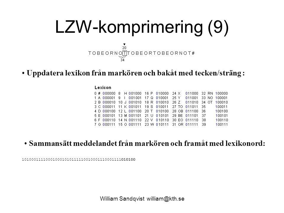 William Sandqvist william@kth.se LZW-komprimering (9) Uppdatera lexikon från markören och bakåt med tecken/sträng : Sammansätt meddelandet från markören och framåt med lexikonord: 101000111100010001010111110010001110001111010100