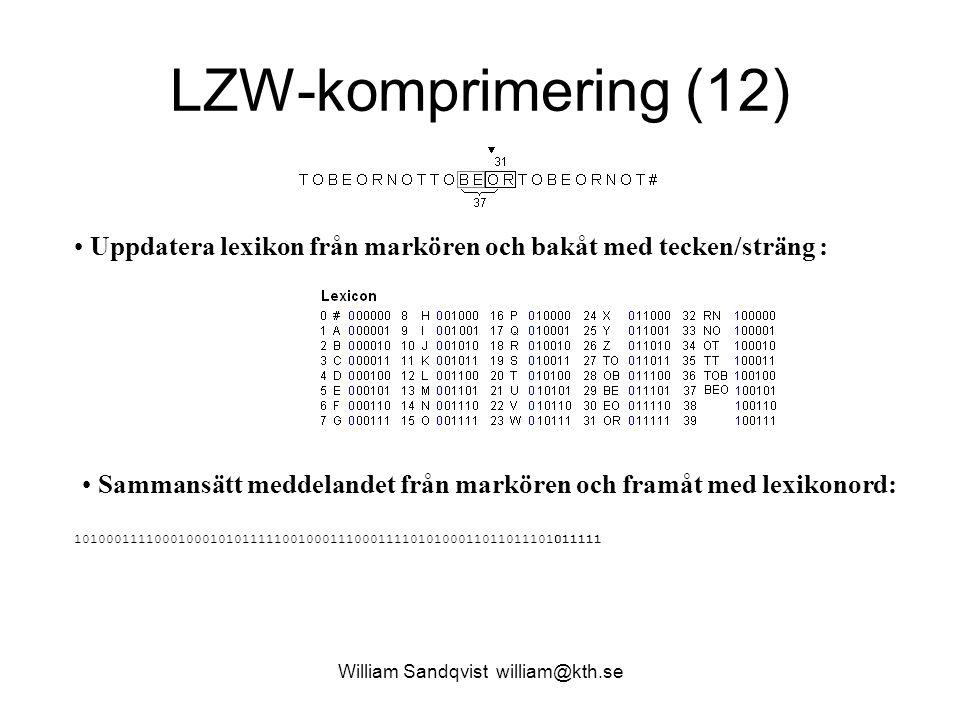 William Sandqvist william@kth.se LZW-komprimering (12) Uppdatera lexikon från markören och bakåt med tecken/sträng : Sammansätt meddelandet från markören och framåt med lexikonord: 101000111100010001010111110010001110001111010100011011011101011111