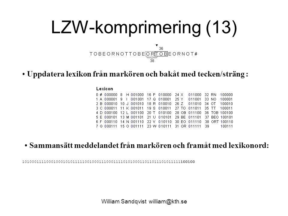 William Sandqvist william@kth.se LZW-komprimering (13) Uppdatera lexikon från markören och bakåt med tecken/sträng : Sammansätt meddelandet från markö