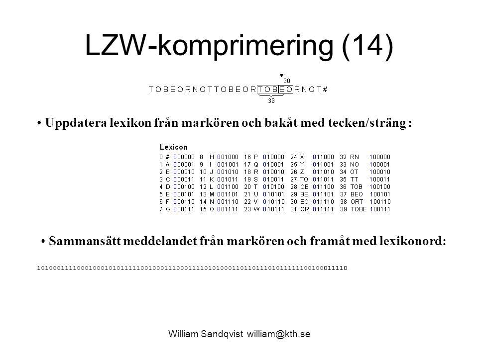 William Sandqvist william@kth.se LZW-komprimering (14) Uppdatera lexikon från markören och bakåt med tecken/sträng : Sammansätt meddelandet från markören och framåt med lexikonord: 101000111100010001010111110010001110001111010100011011011101011111100100011110