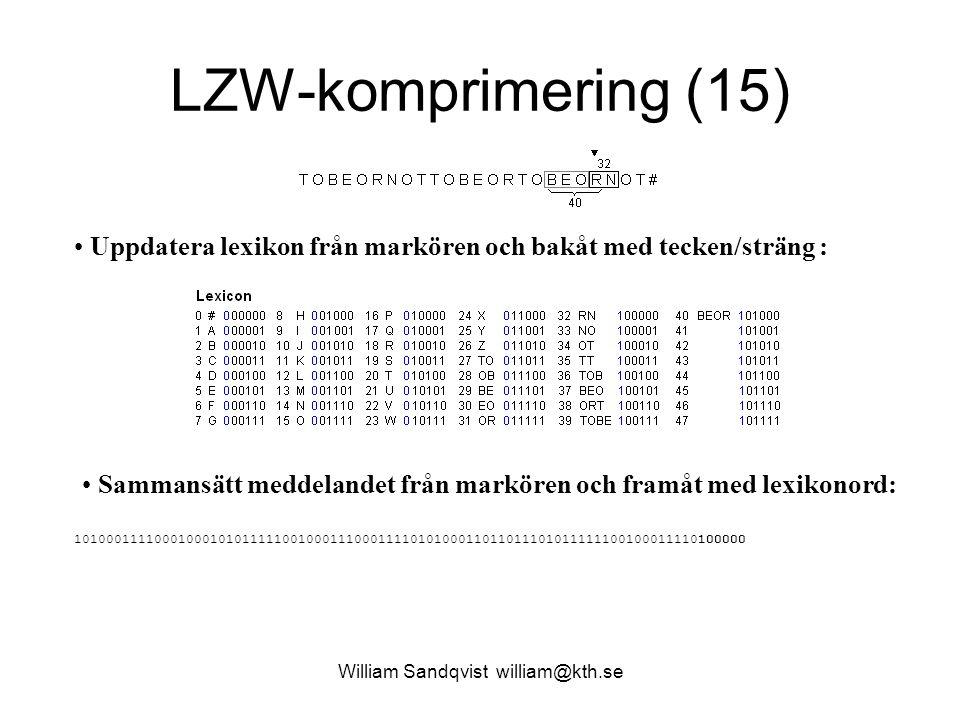 William Sandqvist william@kth.se LZW-komprimering (15) Uppdatera lexikon från markören och bakåt med tecken/sträng : Sammansätt meddelandet från markö