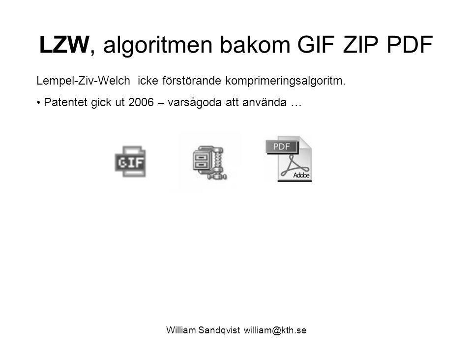 William Sandqvist william@kth.se LZW, algoritmen bakom GIF ZIP PDF Lempel-Ziv-Welch icke förstörande komprimeringsalgoritm. Patentet gick ut 2006 – va
