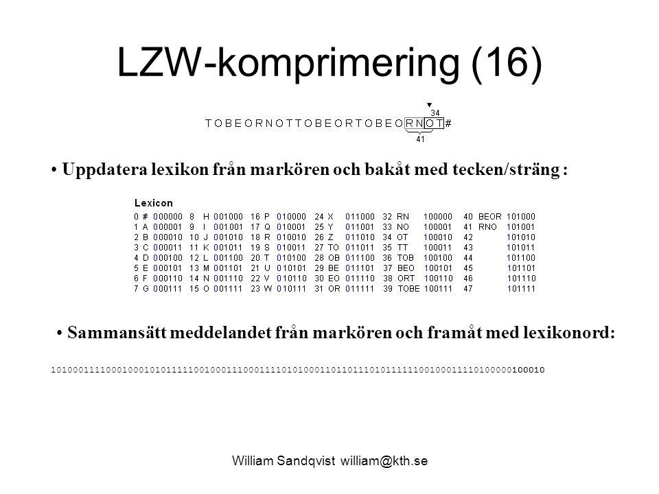 William Sandqvist william@kth.se LZW-komprimering (16) Uppdatera lexikon från markören och bakåt med tecken/sträng : Sammansätt meddelandet från markö