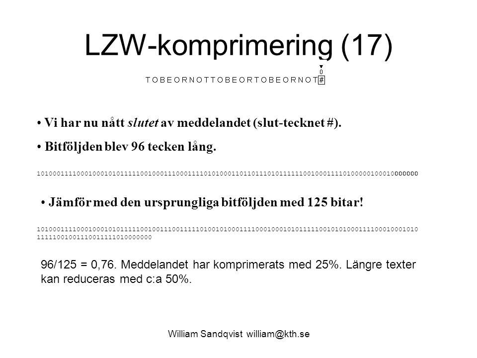 William Sandqvist william@kth.se LZW-komprimering (17) Vi har nu nått slutet av meddelandet (slut-tecknet #). Bitföljden blev 96 tecken lång. Jämför m