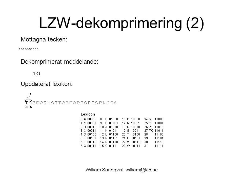 William Sandqvist william@kth.se LZW-dekomprimering (2) Mottagna tecken: Uppdaterat lexikon: Dekomprimerat meddelande: TOTO 1010001111