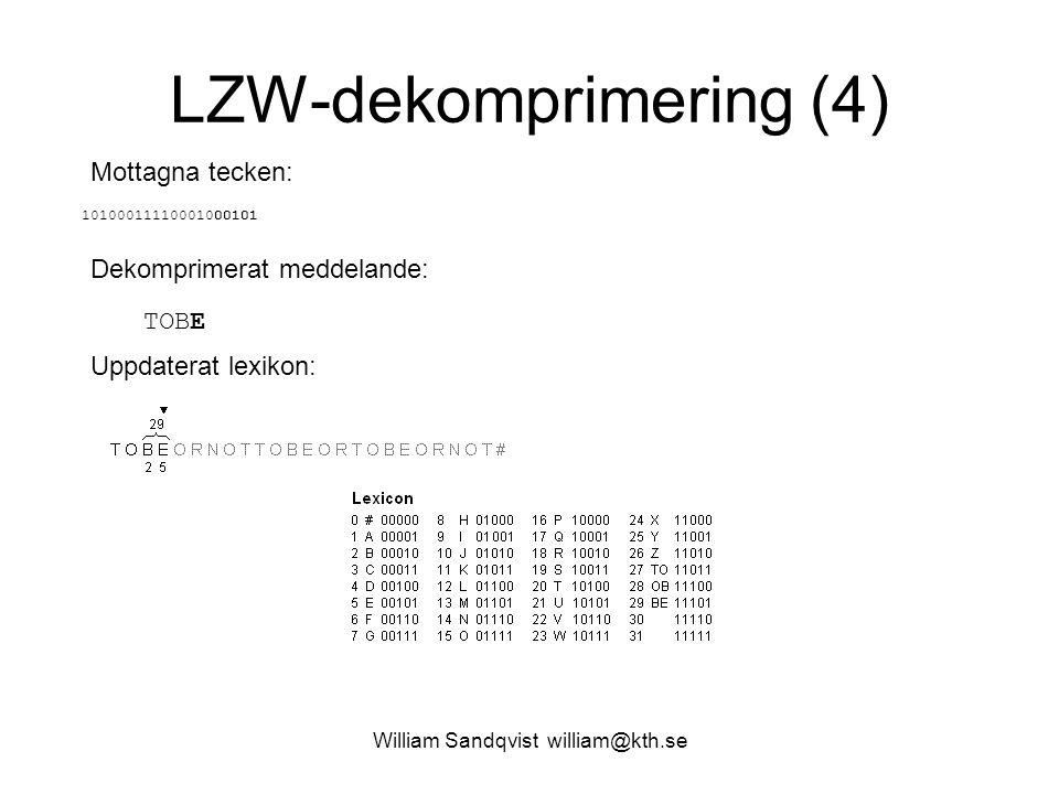 William Sandqvist william@kth.se LZW-dekomprimering (4) Mottagna tecken: 10100011110001000101 Dekomprimerat meddelande: TOBE Uppdaterat lexikon: