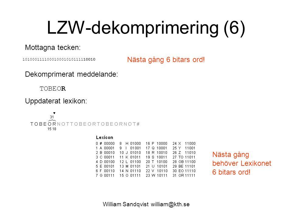 William Sandqvist william@kth.se LZW-dekomprimering (6) Mottagna tecken: 101000111100010001010111110010 Dekomprimerat meddelande: TOBEOR Uppdaterat le