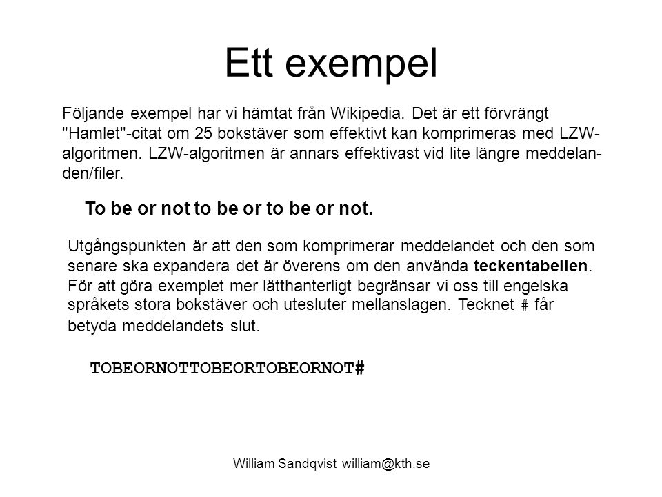 William Sandqvist william@kth.se LZW-dekomprimering (13) Mottagna tecken: 101000111100010001010111110010001110001111010100011011011101011111100100 Dekomprimerat meddelande: TOBEORNOTTOBEORTOB Uppdaterat lexikon: