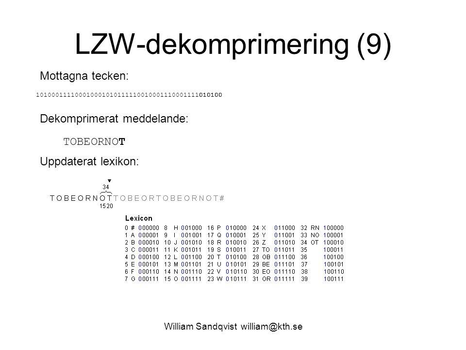 William Sandqvist william@kth.se LZW-dekomprimering (9) Mottagna tecken: 101000111100010001010111110010001110001111010100 Dekomprimerat meddelande: TO