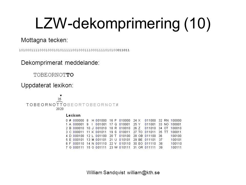 William Sandqvist william@kth.se LZW-dekomprimering (10) Mottagna tecken: 101000111100010001010111110010001110001111010100011011 Dekomprimerat meddela
