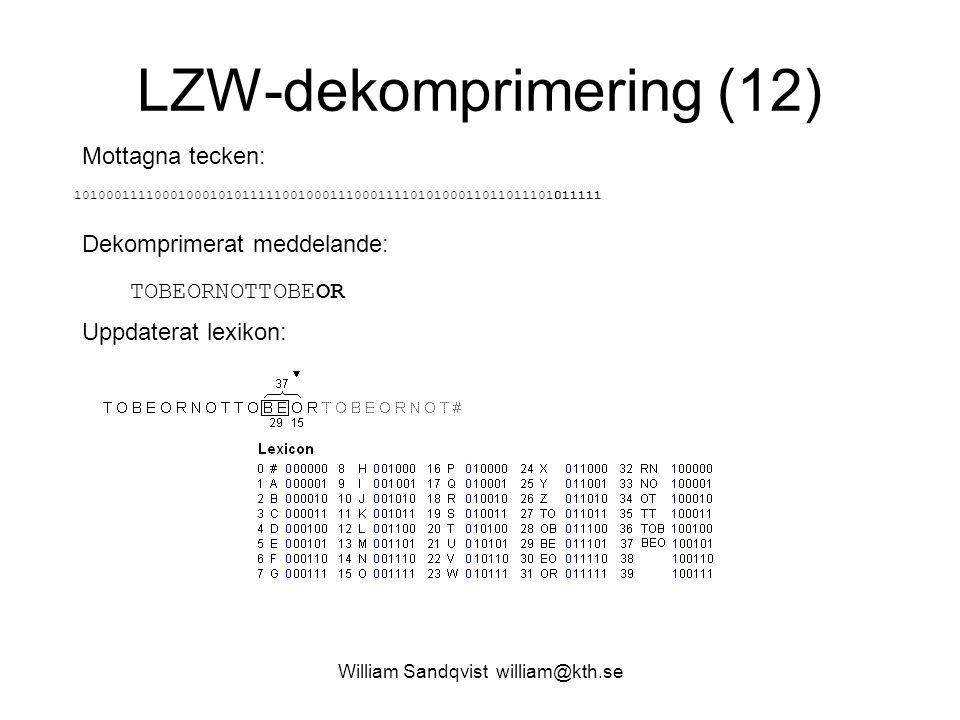 William Sandqvist william@kth.se LZW-dekomprimering (12) Mottagna tecken: 101000111100010001010111110010001110001111010100011011011101011111 Dekomprim