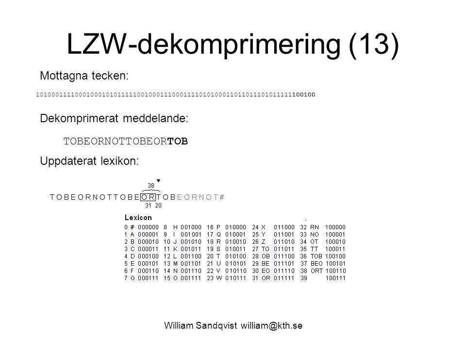 William Sandqvist william@kth.se LZW-dekomprimering (13) Mottagna tecken: 101000111100010001010111110010001110001111010100011011011101011111100100 Dek