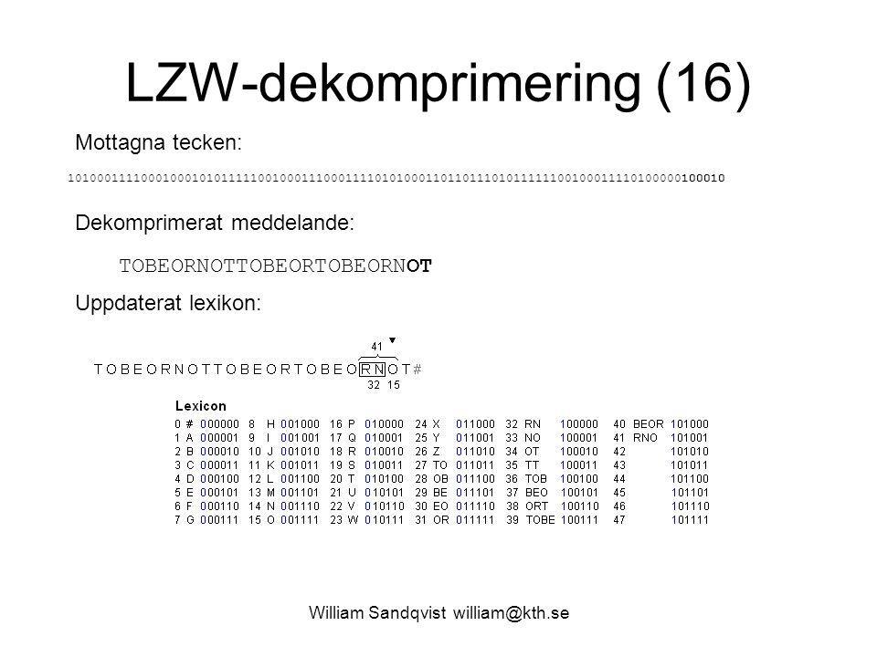 William Sandqvist william@kth.se LZW-dekomprimering (16) Mottagna tecken: 1010001111000100010101111100100011100011110101000110110111010111111001000111