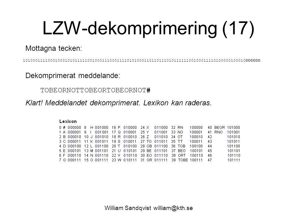 William Sandqvist william@kth.se LZW-dekomprimering (17) Mottagna tecken: 1010001111000100010101111100100011100011110101000110110111010111111001000111