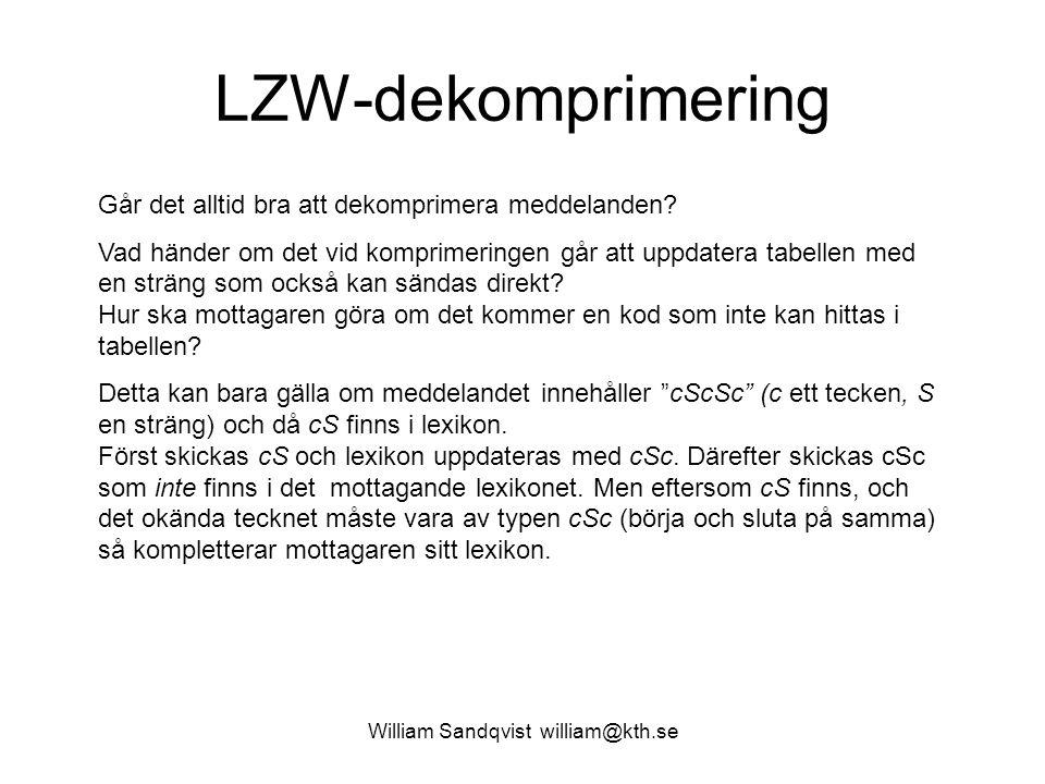 William Sandqvist william@kth.se LZW-dekomprimering Går det alltid bra att dekomprimera meddelanden? Vad händer om det vid komprimeringen går att uppd