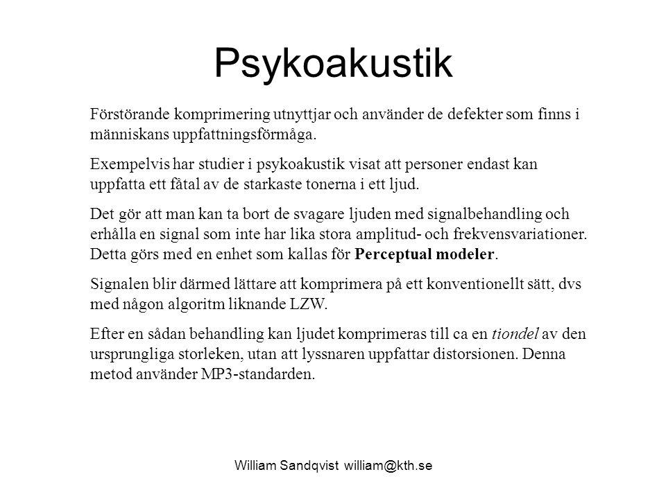 William Sandqvist william@kth.se Psykoakustik Förstörande komprimering utnyttjar och använder de defekter som finns i människans uppfattningsförmåga.