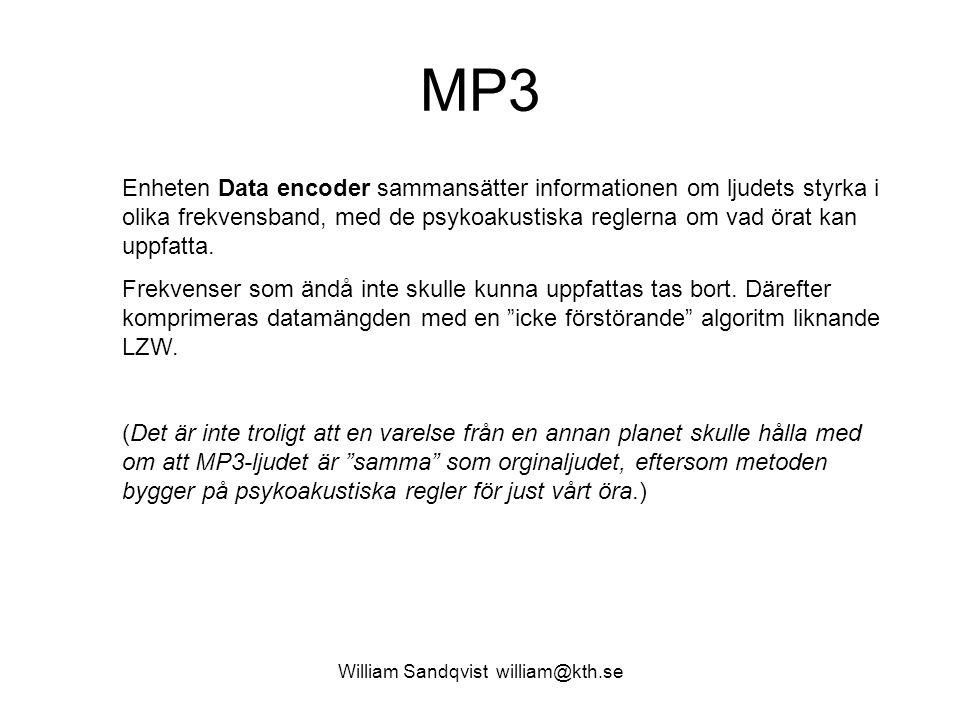 William Sandqvist william@kth.se MP3 Enheten Data encoder sammansätter informationen om ljudets styrka i olika frekvensband, med de psykoakustiska reglerna om vad örat kan uppfatta.