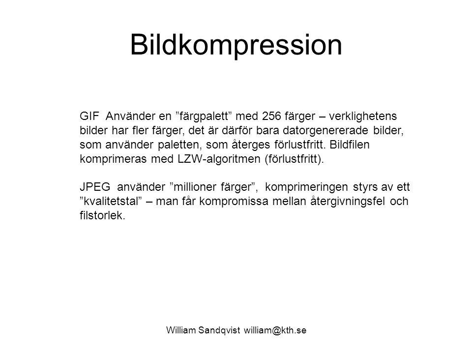Bildkompression William Sandqvist william@kth.se GIF Använder en färgpalett med 256 färger – verklighetens bilder har fler färger, det är därför bara datorgenererade bilder, som använder paletten, som återges förlustfritt.
