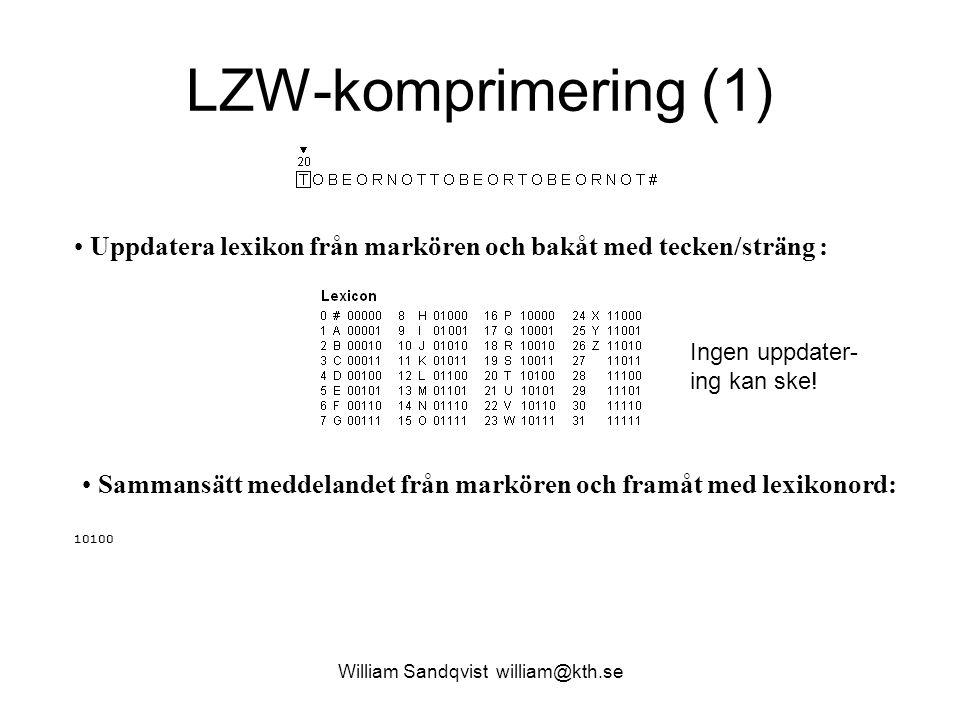 William Sandqvist william@kth.se LZW-komprimering (1) Uppdatera lexikon från markören och bakåt med tecken/sträng : Sammansätt meddelandet från markören och framåt med lexikonord: 10100 Ingen uppdater- ing kan ske!