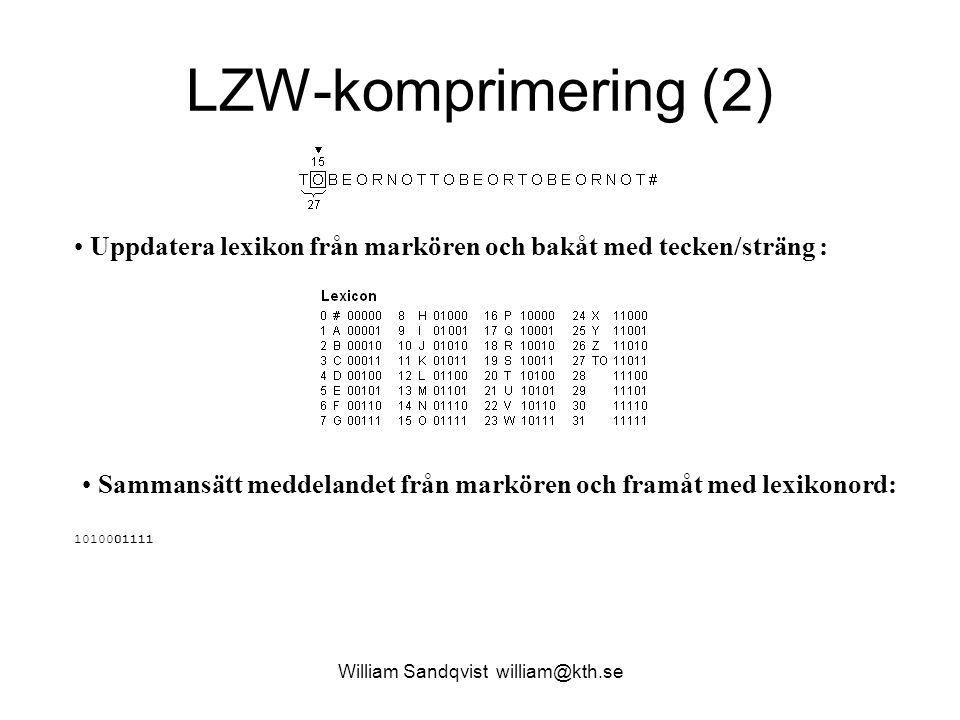 William Sandqvist william@kth.se LZW-komprimering (13) Uppdatera lexikon från markören och bakåt med tecken/sträng : Sammansätt meddelandet från markören och framåt med lexikonord: 101000111100010001010111110010001110001111010100011011011101011111100100