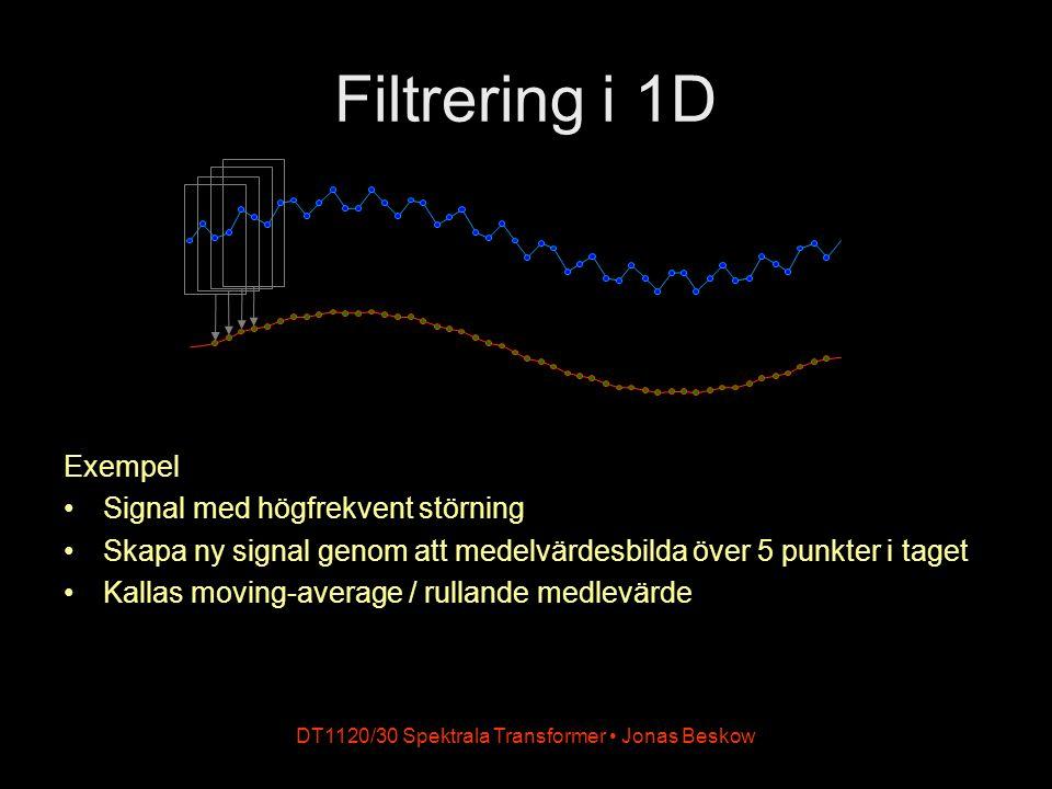 DT1120/30 Spektrala Transformer Jonas Beskow Filtrering i 1D Exempel Signal med högfrekvent störning Skapa ny signal genom att medelvärdesbilda över 5
