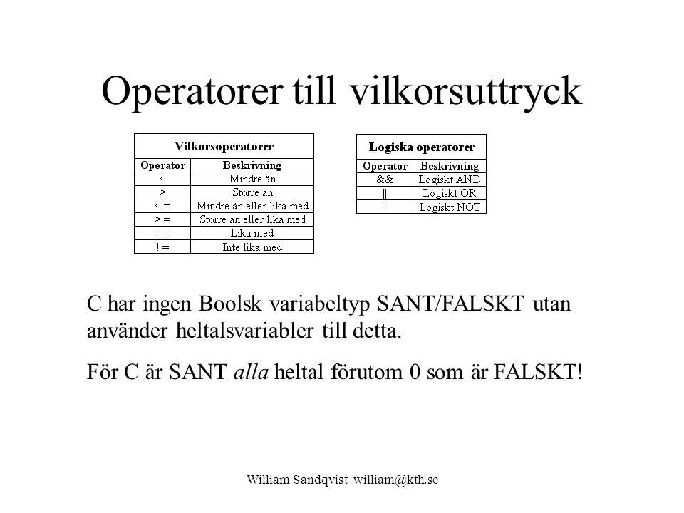 William Sandqvist william@kth.se Operatorer till vilkorsuttryck C har ingen Boolsk variabeltyp SANT/FALSKT utan använder heltalsvariabler till detta.