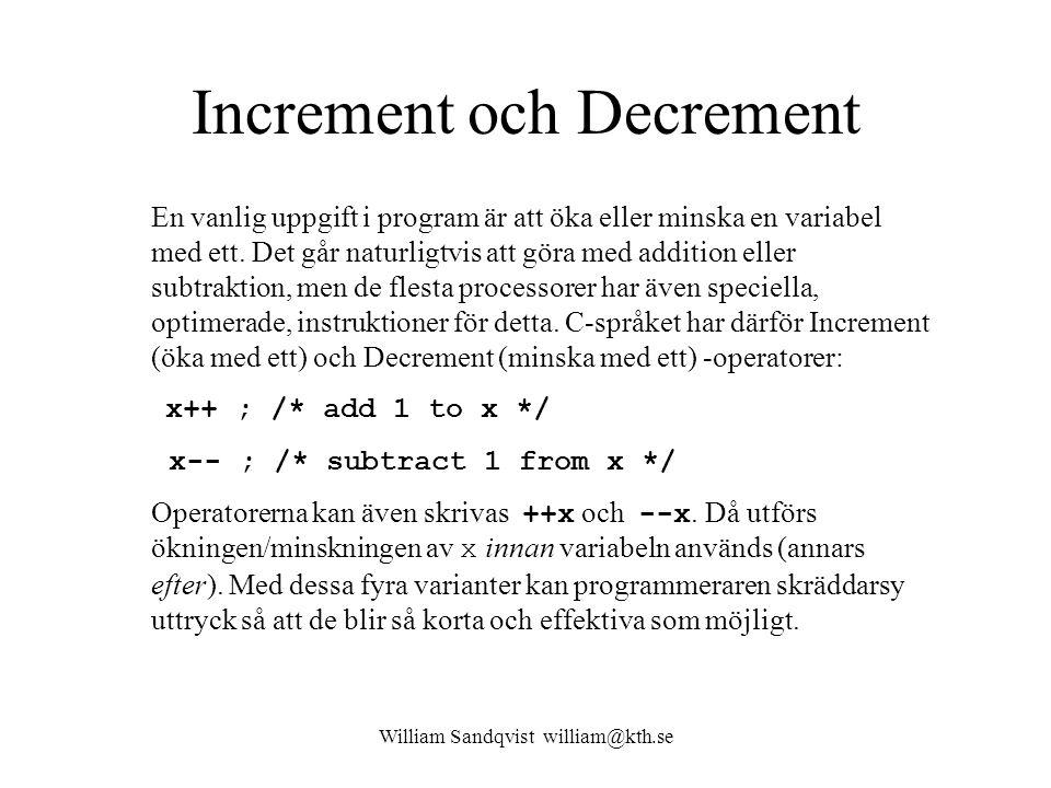 William Sandqvist william@kth.se Increment och Decrement En vanlig uppgift i program är att öka eller minska en variabel med ett. Det går naturligtvis