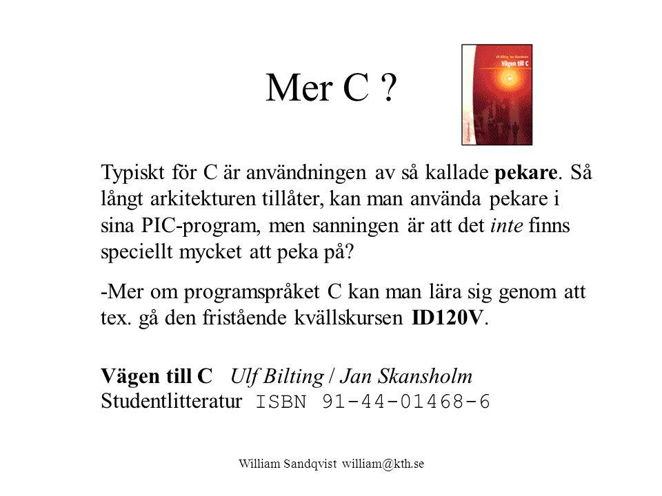 William Sandqvist william@kth.se Mer C ? Typiskt för C är användningen av så kallade pekare. Så långt arkitekturen tillåter, kan man använda pekare i
