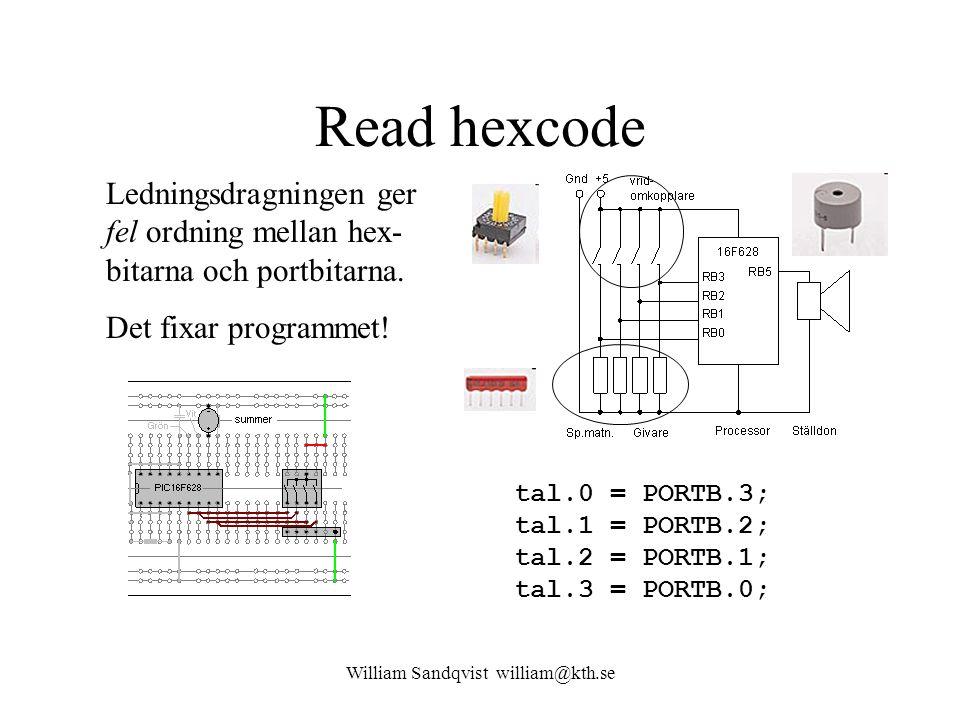 William Sandqvist william@kth.se Read hexcode tal.0 = PORTB.3; tal.1 = PORTB.2; tal.2 = PORTB.1; tal.3 = PORTB.0; Ledningsdragningen ger fel ordning m