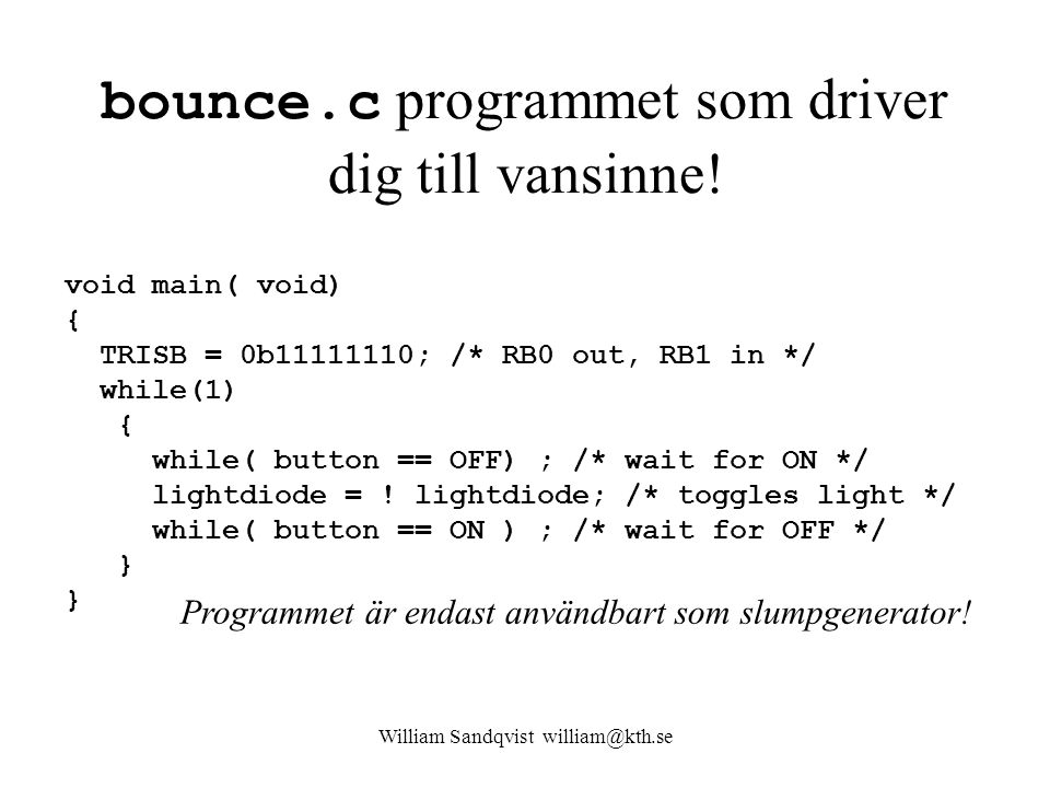 William Sandqvist william@kth.se bounce.c programmet som driver dig till vansinne.