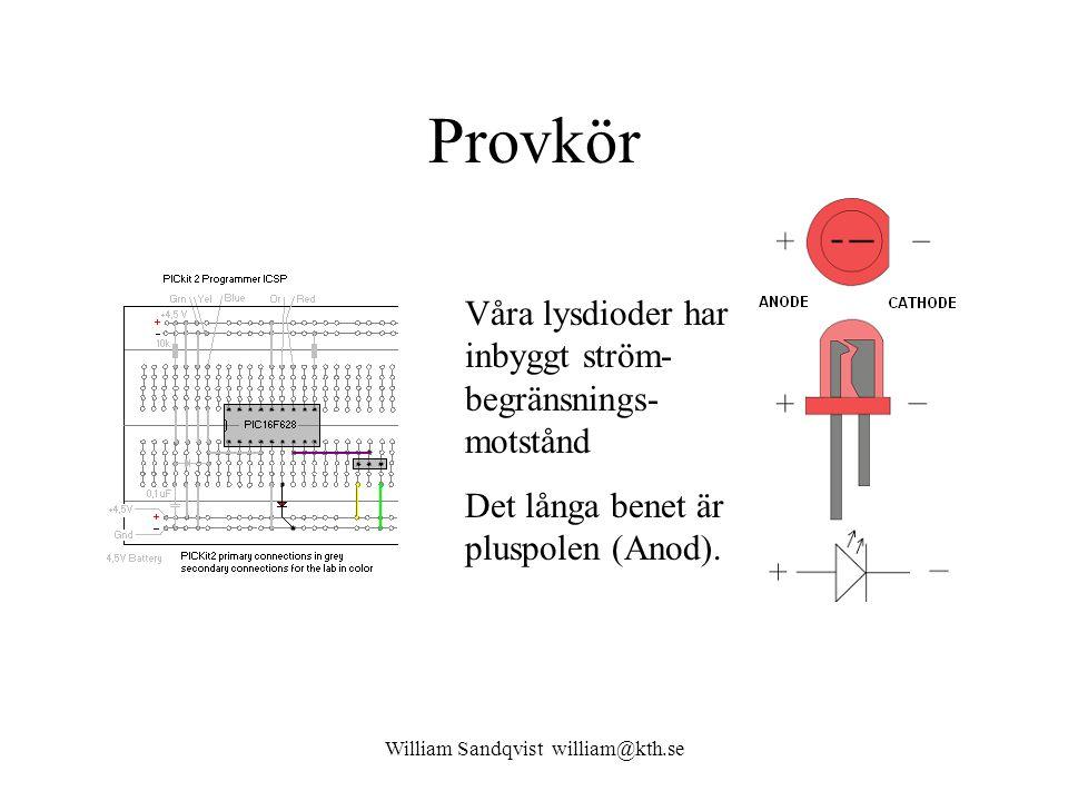 William Sandqvist william@kth.se Provkör Våra lysdioder har inbyggt ström- begränsnings- motstånd Det långa benet är pluspolen (Anod).
