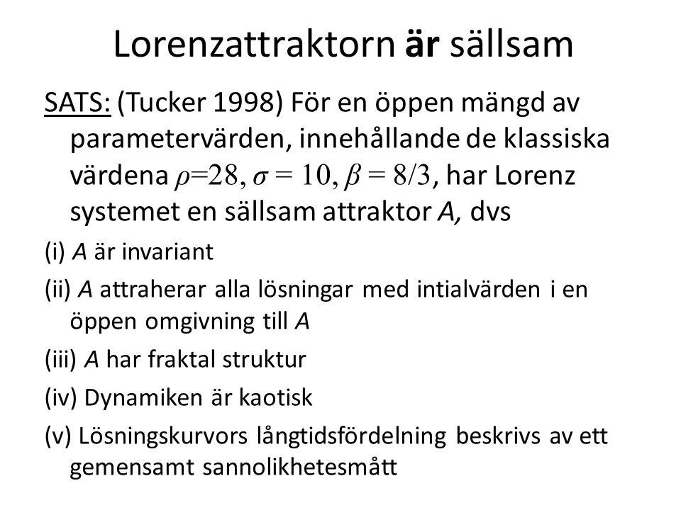 Lorenzattraktorn är sällsam SATS: (Tucker 1998) För en öppen mängd av parametervärden, innehållande de klassiska värdena ρ=28, σ = 10, β = 8/3, har Lo