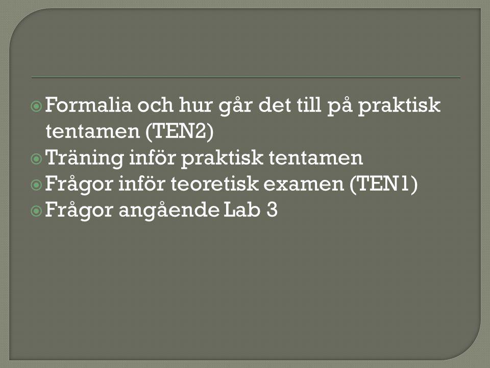  Formalia och hur går det till på praktisk tentamen (TEN2)  Träning inför praktisk tentamen  Frågor inför teoretisk examen (TEN1)  Frågor angående