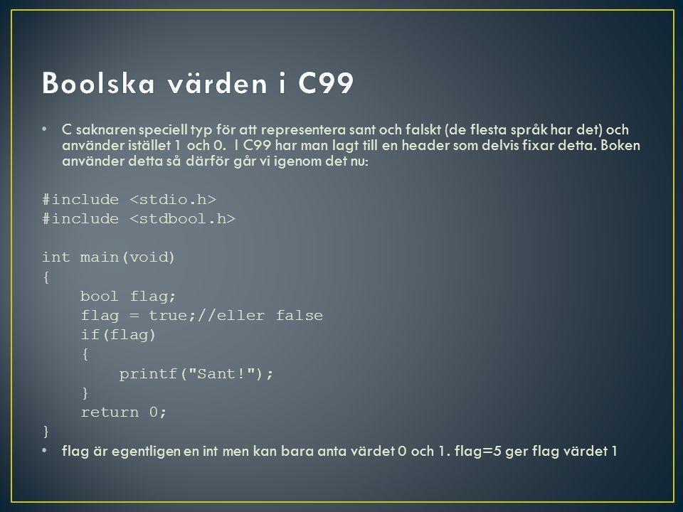 C saknaren speciell typ för att representera sant och falskt (de flesta språk har det) och använder istället 1 och 0.