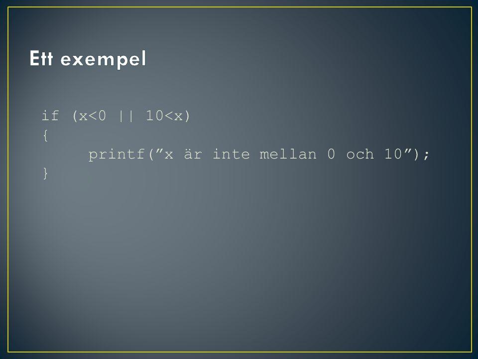 if (x<0 || 10<x) { printf( x är inte mellan 0 och 10 ); }