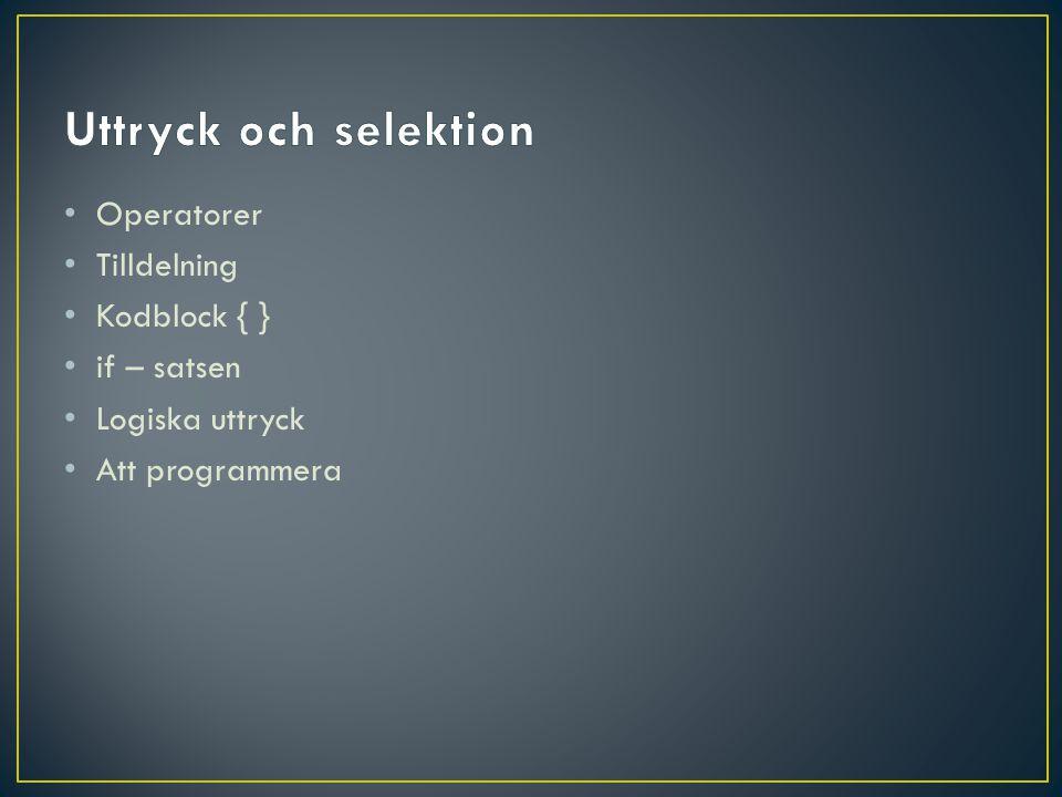 Operatorer Tilldelning Kodblock { } if – satsen Logiska uttryck Att programmera