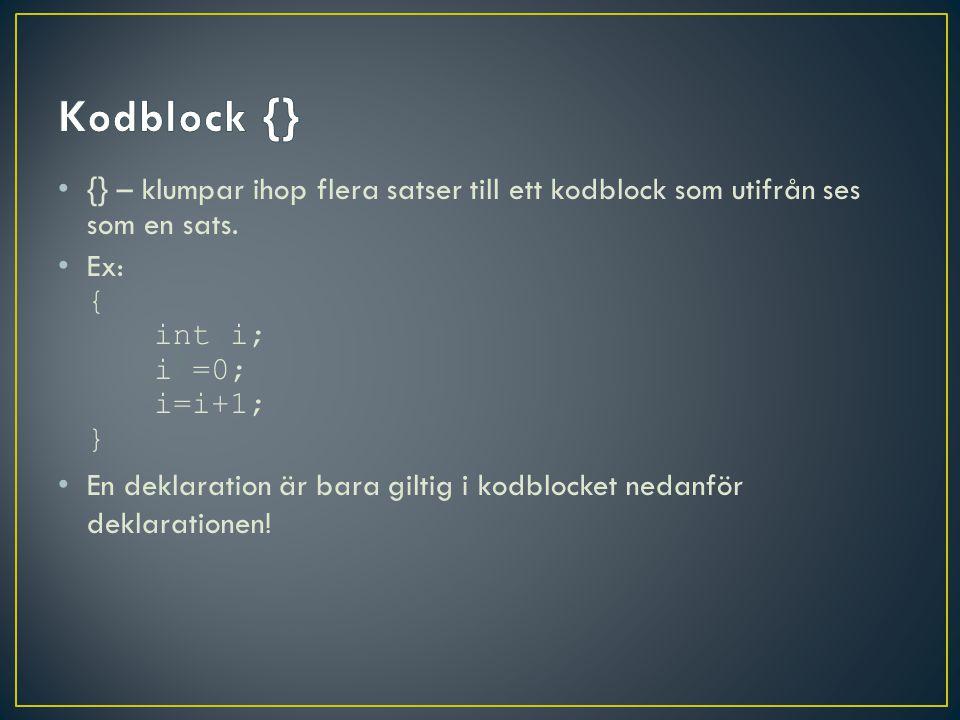 {} – klumpar ihop flera satser till ett kodblock som utifrån ses som en sats.