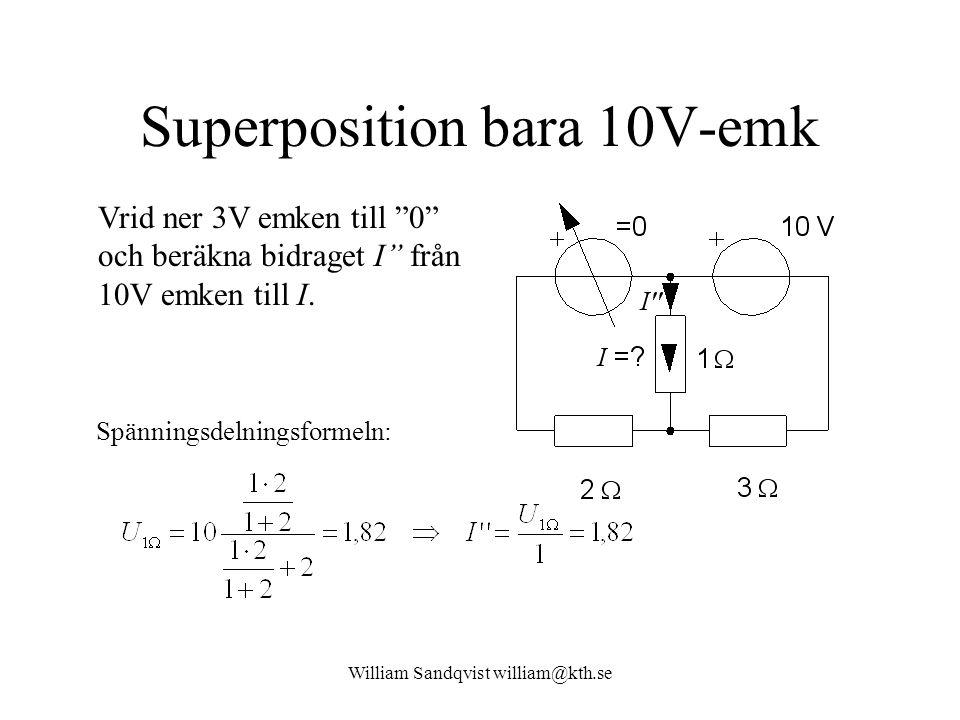 """William Sandqvist william@kth.se Superposition bara 10V-emk Vrid ner 3V emken till """"0"""" och beräkna bidraget I'' från 10V emken till I. Spänningsdelnin"""
