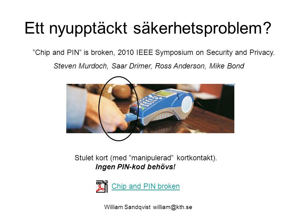 """William Sandqvist william@kth.se Ett nyupptäckt säkerhetsproblem? Stulet kort (med """"manipulerad"""" kortkontakt). Ingen PIN-kod behövs! Chip and PIN brok"""