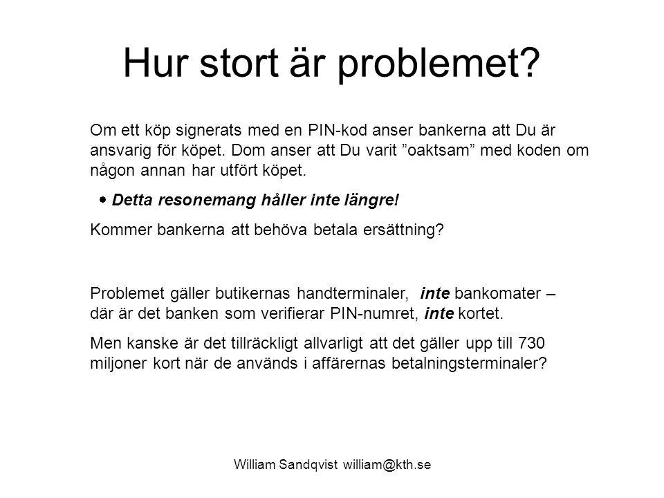 William Sandqvist william@kth.se Hur stort är problemet? Om ett köp signerats med en PIN-kod anser bankerna att Du är ansvarig för köpet. Dom anser at