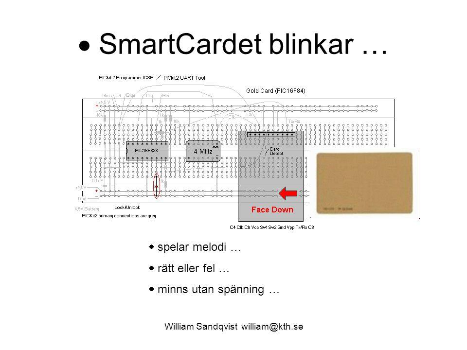 William Sandqvist william@kth.se Lås och nyckel När Du stoppar in SmartCardet i hållaren så frågar kopplingsdäcket: Who is it.