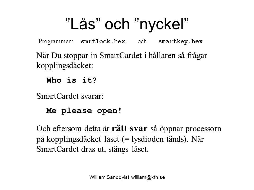 """William Sandqvist william@kth.se """"Lås"""" och """"nyckel"""" När Du stoppar in SmartCardet i hållaren så frågar kopplingsdäcket: Who is it? SmartCardet svarar:"""