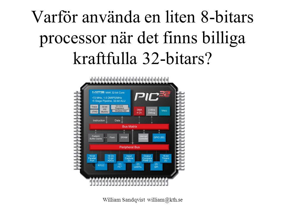 Varför använda en liten 8-bitars processor när det finns billiga kraftfulla 32-bitars? William Sandqvist william@kth.se