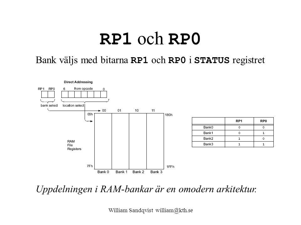 William Sandqvist william@kth.se RP1 och RP0 Bank väljs med bitarna RP1 och RP0 i STATUS registret Uppdelningen i RAM-bankar är en omodern arkitektur.