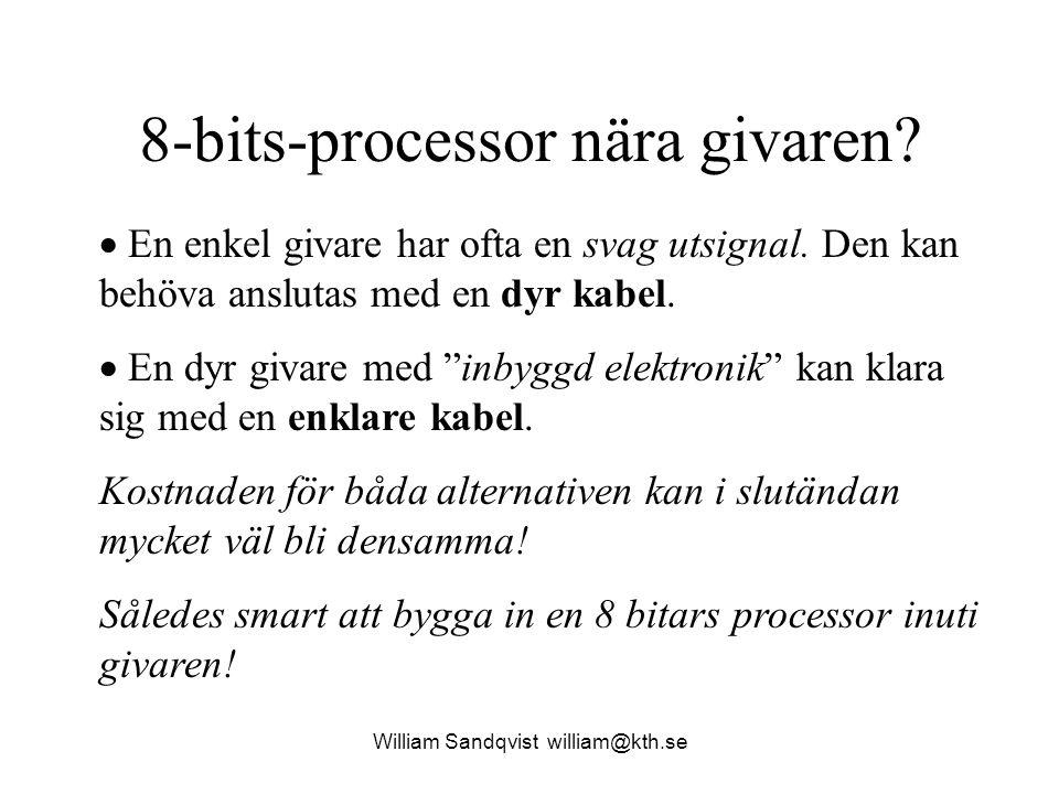 8-bits-processor nära givaren? William Sandqvist william@kth.se  En enkel givare har ofta en svag utsignal. Den kan behöva anslutas med en dyr kabel.