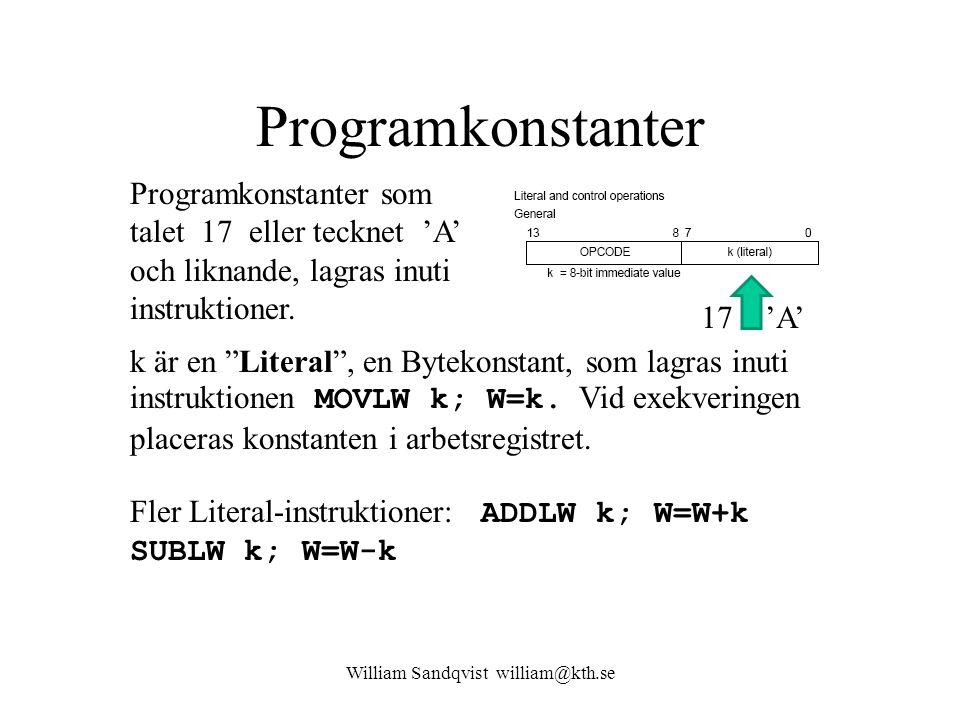 William Sandqvist william@kth.se Programkonstanter Programkonstanter som talet 17 eller tecknet 'A' och liknande, lagras inuti instruktioner. k är en