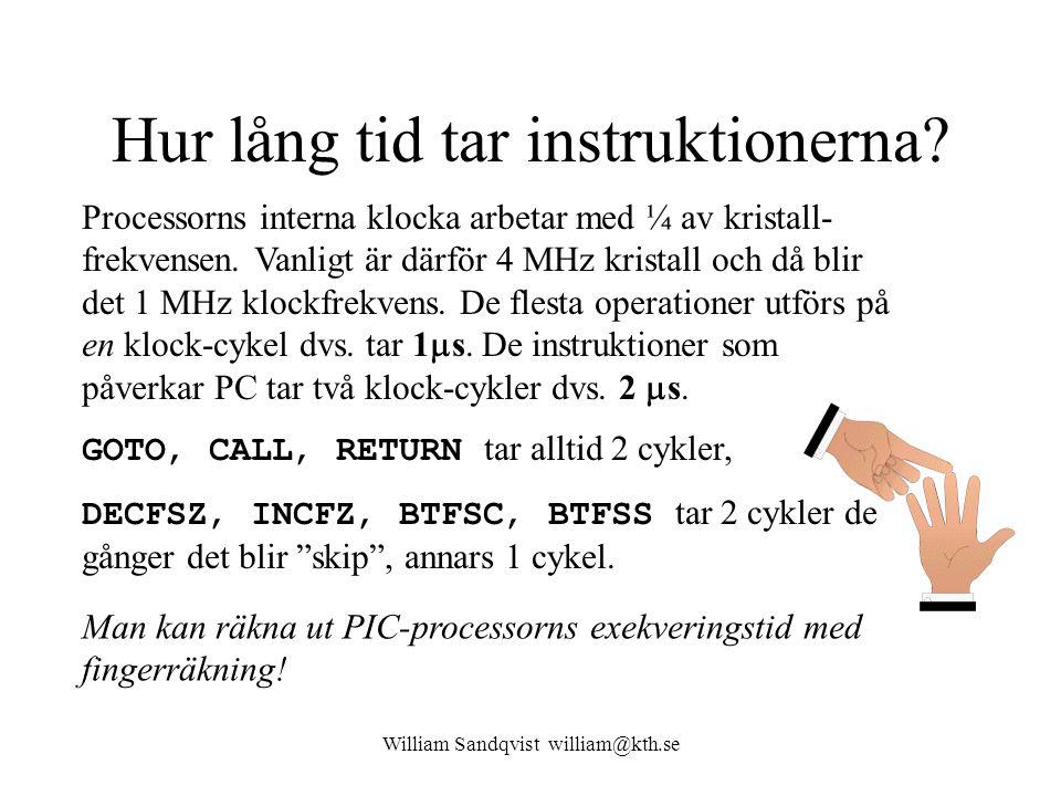 William Sandqvist william@kth.se Hur lång tid tar instruktionerna? Processorns interna klocka arbetar med ¼ av kristall- frekvensen. Vanligt är därför