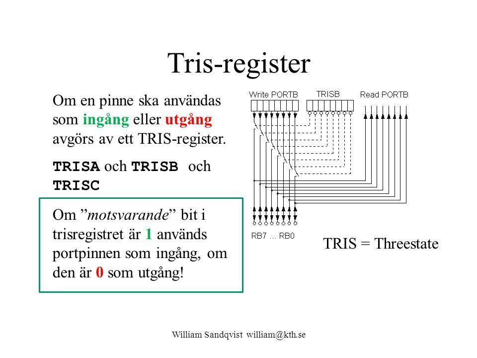 William Sandqvist william@kth.se Tris-register Om en pinne ska användas som ingång eller utgång avgörs av ett TRIS-register. TRISA och TRISB och TRISC