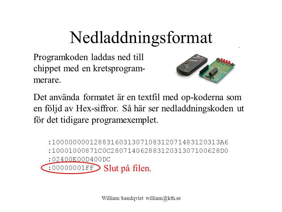 William Sandqvist william@kth.se Nedladdningsformat Programkoden laddas ned till chippet med en kretsprogram- merare. Det använda formatet är en textf