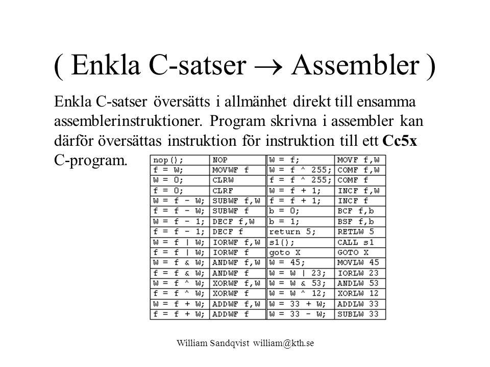 William Sandqvist william@kth.se ( Enkla C-satser  Assembler ) Enkla C-satser översätts i allmänhet direkt till ensamma assemblerinstruktioner. Progr